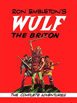 Ron Embleton's Wulf the Briton: The Complete Adventures (Limited Edition)
