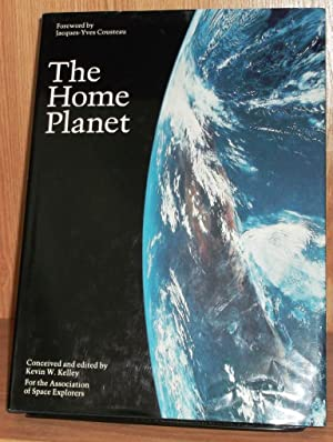 The Home Planet: Kelley, Kevin W.; Yves-Costeau, Jacques (foreword);