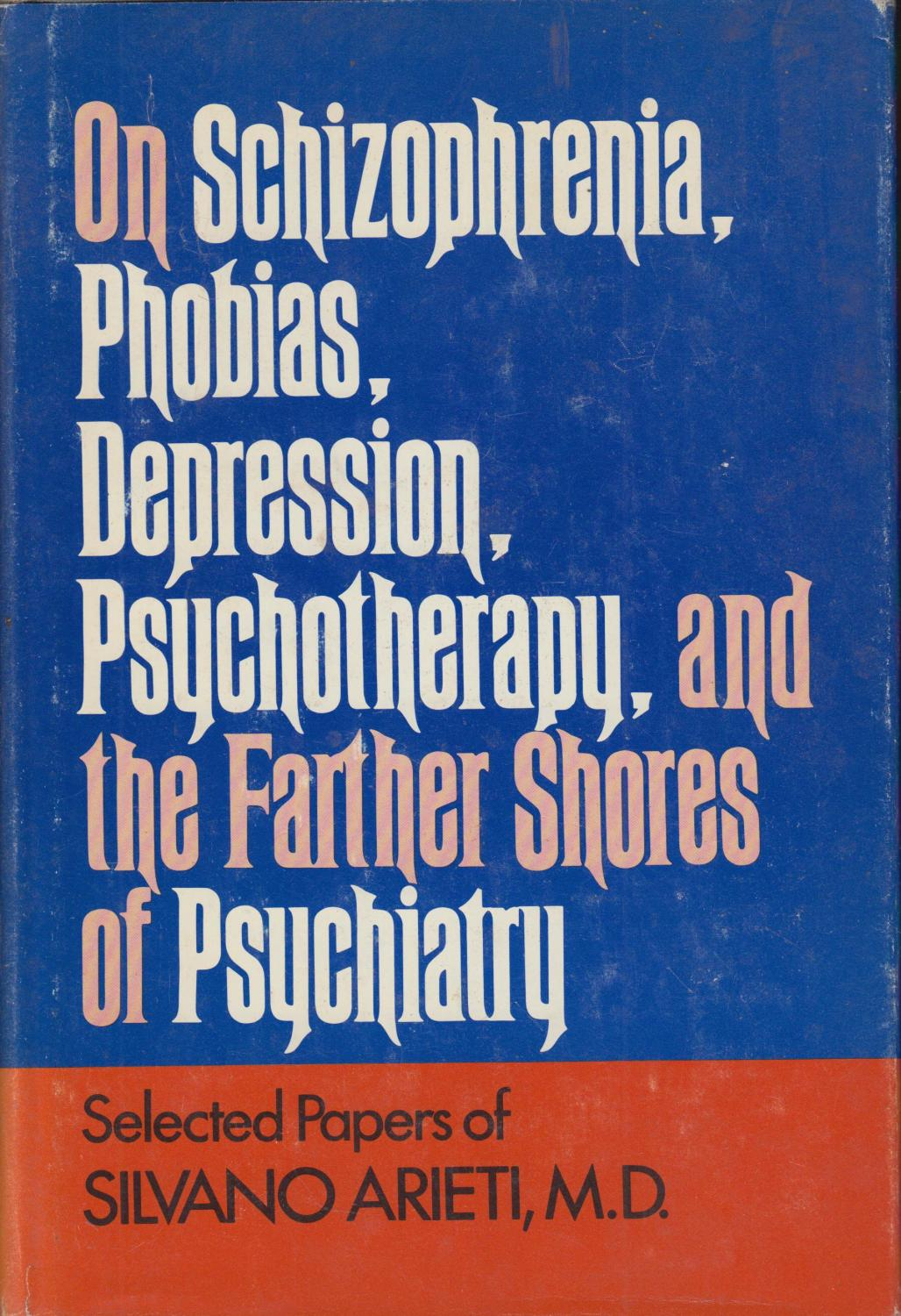 On Schizophrenia, Phobias, Depression, Psychotherapy, and the Farther Shores of Psychiatry