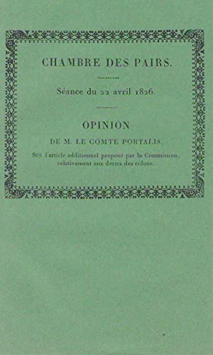 Chambre des pairs - séance du 22 avril 1826 : Opinion de M. le Comte Portalis sur l'article addit...