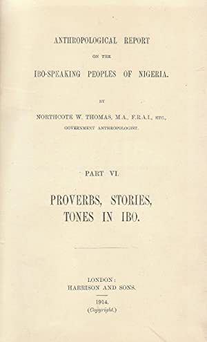 Anthropological Report on the Ibo-Speaking Peoples of Nigeria. Part VI. Proverbs, Stories, Tones ...