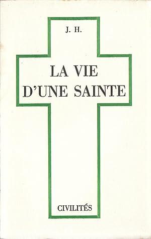 La vie d'une sainte. Civilités: J. H. [attribué