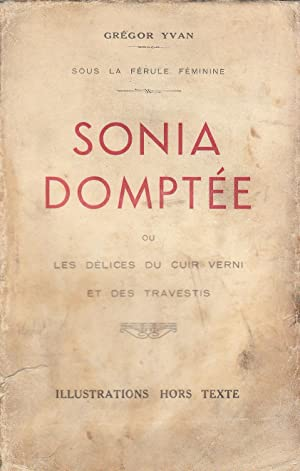 Sonia doptée ou Les Délices du cuir verni et des travestis: Grégor Yvan
