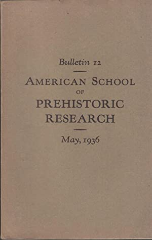 Bulletin 12. American School of Prehistoric Research. May 1936