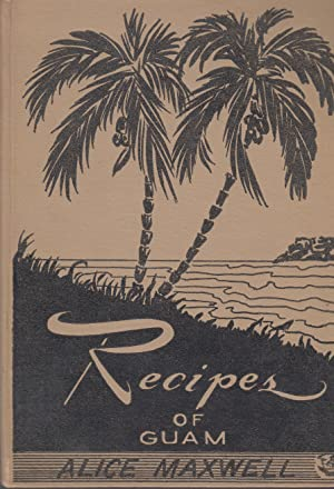 Recipes of Guam: GUAM COOKING].Maxwell, Alice
