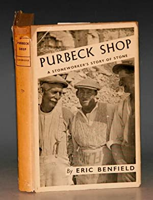 Purbeck Shop. A Stoneworker's Story of Stone.: BENFIELD, ERIC;