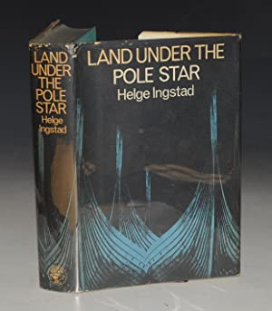 Land Under The Pole Star. A Voyage: INGSTAD, Helge;