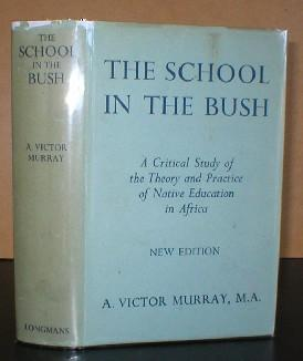 The School in the Bush - A Critical Study of the Theory & Practice of Native Education in Africa....