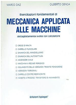 Esercitazioni di meccanica applicata alle macchine dettagliatamente: Marco Daz, Gilberto