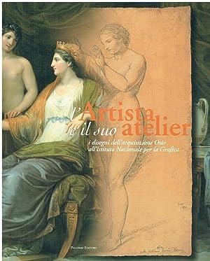 L'artista e il suo atelier: i disegni: a cura di