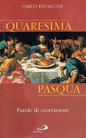 Quaresima e Pasqua : parole di esortazione,una: Carlo Recalcati