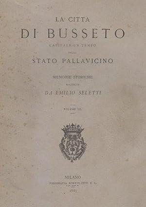 La città di Busseto capitale un tempo dello Stato Pallavicino. Memorie storiche: SELETTI ...