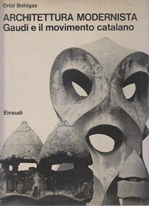 Architettura modernista. Gaudì e il movimento catalano: BOHIGAS Oriol