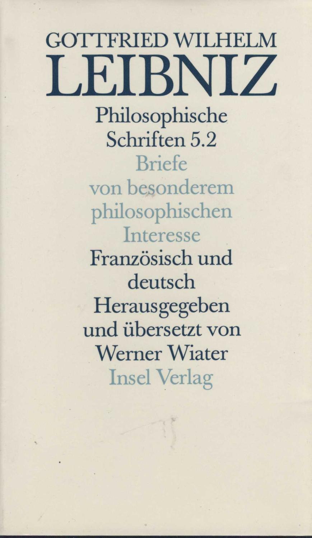 Philosophische Schriften 5.2. Briefe von besonderem philosophischen: Leibniz, Gottfried Wilhelm: