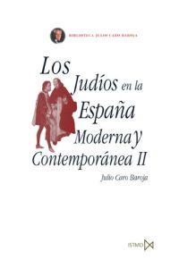 LOS JUDÍOS EN LA ESPAÑA MODERNA Y CONTEMPORÁNEA II. - CARO BAROJA, JULIO