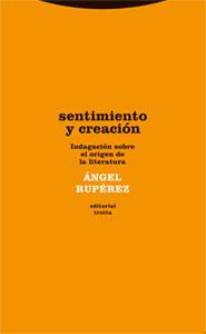 SENTIMIENTO Y CREACIÓN: INDAGACIÓN SOBRE EL ORIGEN DE LA LITERATURA - ÁNGEL RUPÉREZ