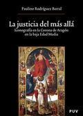 LA JUSTICIA DEL MÁS ALLÁ: ICONOGRAFÍA EN LA CORONA DE ARAGÓN EN LA BAJA EDAD MEDIA - PAULINO RODRÍGUEZ BARRAL