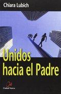 UNIDOS HACIA EL PADRE - LUBICH, CHIARA