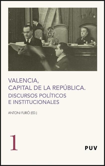 VALENCIA, CAPITAL DE LA REPÚBLICA : DISCURSOS POLÍTICOS E INSTITUCIONALES - FURIÓ I DIEGO, ANTONIED. LIT.