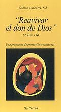REAVIVAR EL DON DE DIOS : UNA PROPUESTA DE PROMOCIÓN VOCACIONAL - URIBARRI BILBAO, GABINO