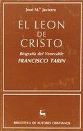 EL LEÓN DE CRISTO. BIOGRAFÍA DEL VENERABLE FRANCISCO TARÍN - JAVIERRE, JOSE MARIA