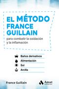 EL MÉTODO FRANCE GUILLAIN. PARA COMBATIR LA OXIDACIÓN Y LA INFLAMACIÓN - GUILLAIN, FRANCE