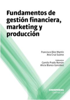 FUNDAMENTOS DE GESTIÓN FINANCIERA, MARKETING Y PRODUCCIÓN. - CRUZ SUÁREZ, ANA