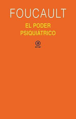 EL PODER PSIQUIÁTRICO: MICHEL FOUCAULT