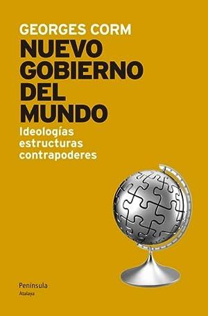 EL NUEVO GOBIERNO DEL MUNDO : IDEOLOGÍAS, ESTRUCTURAS, CONTRAPODERES: GEORGES CORM