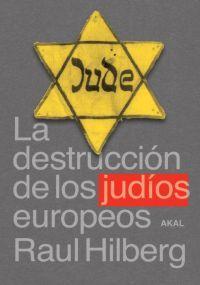 LA DESTRUCCIÓN DE LOS JUDÍOS EUROPEOS: RAUL HILBERG