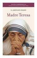 MADRE TERESA, EL AMOR MÁS GRANDE : EDICIÓN CONMEMORATIVA: TERESA DE CALCUTA , MADRE ,...