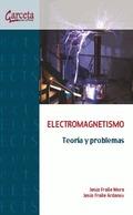 ELECTROMAGNETISMO. TEORÍA Y PROBLEMAS. TEORÍA Y PROBLEMAS: FRAILE MORA, JESÚS