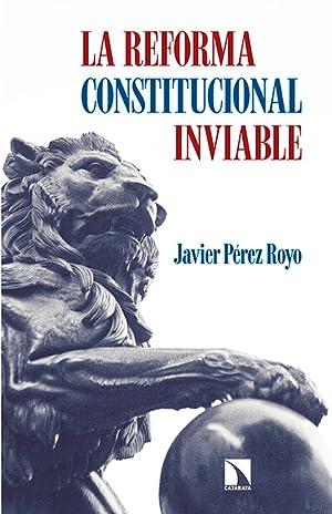 LA REFORMA CONSTITUCIONAL INVIABLE.: PÉREZ ROYO, JAVIER
