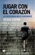 JUGAR CON EL CORAZÓN : LA EXCELENCIA: ESPAR MOYA, XESCO