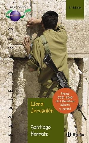 LLORA JERUSALEN - PARALELO CERO.: HERRAIZ, SANTIAGO