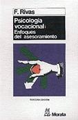 PSICOLOGÍA VOCACIONAL: ENFOQUES DEL ASESORAMIENTO: RIVAS, F.