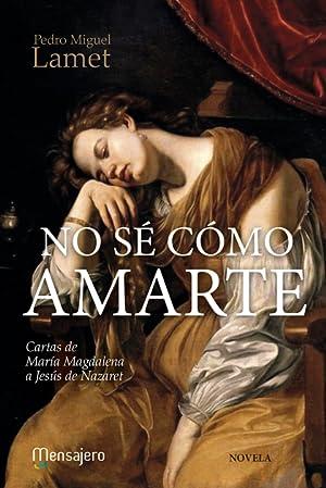 NO SE COMO AMARTE (CARTAS DE MARIA: LAMET, PEDRO MIGUEL