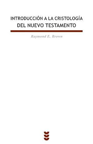INTRODUCCIÓN A LA CRISTOLOGÍA DEL NUEVO TESTAMENTO: RAYMOND E. BROWN