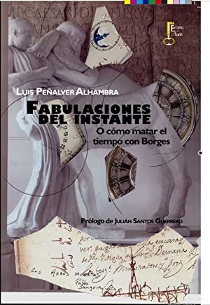 FABULACIONES DEL INSTANTE. O CÓMO MATAR EL: PEÑALVER ALHAMBRA, LUIS