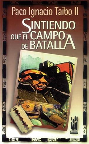 SINTIENDO QUE EL CAMPO DE BATALLA: TAIBO, PACO IGNACIO