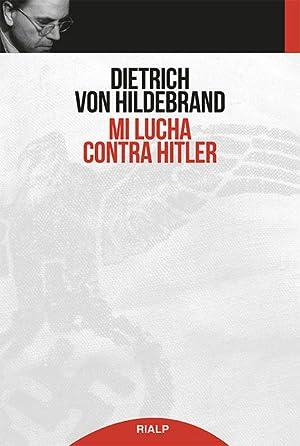 MI LUCHA CONTRA HITLER: HILDEBRAND, DIETRICH VON