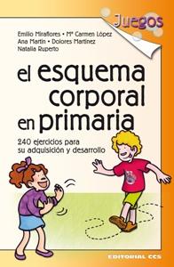 EL ESQUEMA CORPORAL EN PRIMARIA: 240 EJERCICIOS: MIRAFLORES, EMILIO -