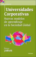 UNIVERSIDADES CORPORATIVAS: NUEVOS MODELOS DE APRENDIZAJE EN: JARVIS, PETER