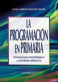 LA PROGRAMACIÓN EN PRIMARIA : ORIENTACIONES METODOLÓGICAS: SÁNCHEZ HUETE, JUAN