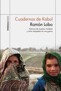 CUADERNOS DE KABUL. HISTORIAS DE MUJERES, HOMBRES: LOBO, RAMÓN