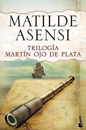 TRILOGÍA MARTÍN OJO DE PLATA.: ASENSI, MATILDE