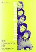EXPRESS YOURSELF! 1.(+CD)/ORAL COMMUNICATION BACHI. ORAL COMUNIATION FOR BACHILLERATO: VV.AA.