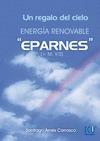 UN REGALO DEL CIELO : ENERGÍA RENOVABLE EPARNES: ARNES CARRASCO, SANTIAGO
