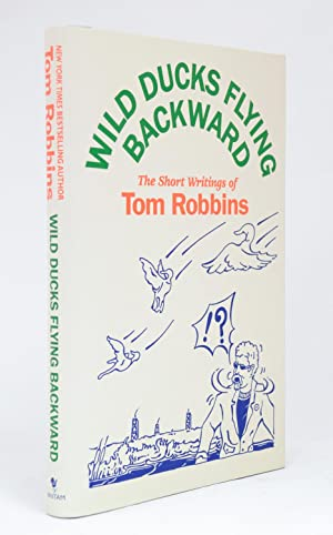 Wild Ducks Flying Backward: the short writings: Robbins, Tom