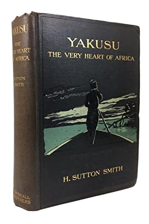 """""""Yakusu"""" the Very Heart of Africa: Being Some Account of the Protestant Mission at ..."""
